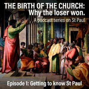 Podcast Series on St Paul - The Birth of the Church: Ep 1 - Getting to know St Paul