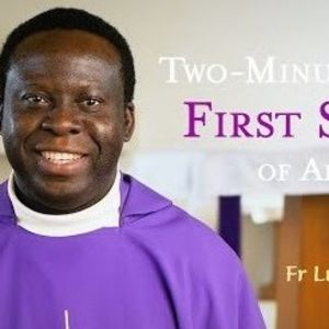 First Sunday of Advent - Two-Minute Homily: Fr Lucius Edomobi
