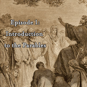 The Parables Podcasts - Ep 1: Introduction to the Parables