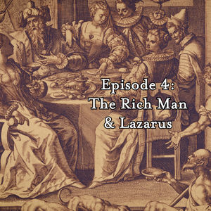 The Parables Podcasts - Ep 4: Rich Man & Lazarus